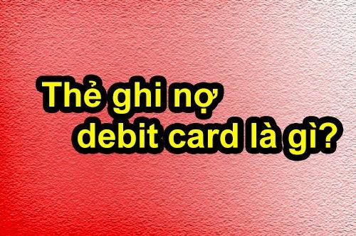 Thẻ ghi nợ – debit card là gì và có mấy loại?
