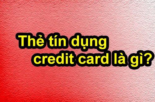 Thẻ tín dụng – credit card là gì và có mấy loại?