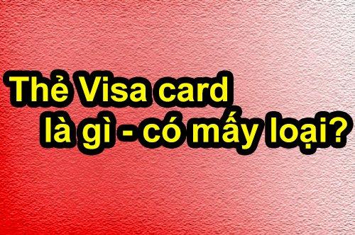 Thẻ Visa card là gì, có mấy loại và gồm những loại nào?