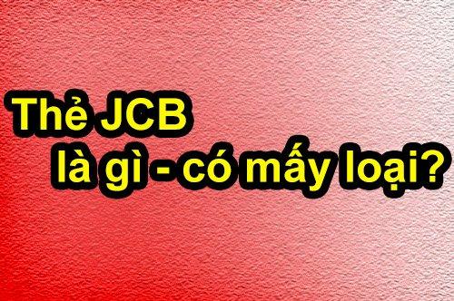 Thẻ JCB card là gì, có mấy loại và gồm những loại nào?